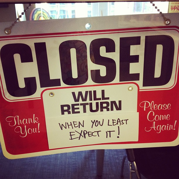 Closed, will return when you least expect it
